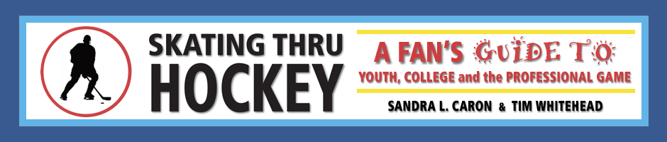 Skating Thru Hockey: A Fans Guide to Youth, College and the Professional Game